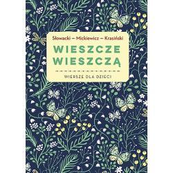 WIESZCZE WIESZCZĄ WIERSZE DLA DZIECI Adam Mickiewicz, Juliusz Słowacki, Zygmunt Krasiński