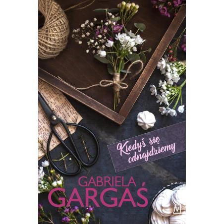 KIEDYŚ SIĘ ODNAJDZIEMY Gabriela Gargaś