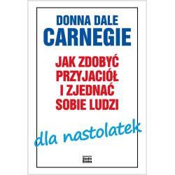 JAK ZDOBYĆ PRZYJACIÓŁ I ZJEDNAĆ SOBIE LUDZI DLA NASTOLATEK Dale Carnegie Donna