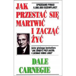 JAK PRZESTAĆ SIĘ MARTWIĆ I ZACZĄĆ ŻYĆ Dale Carnegie