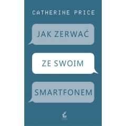 JAK ZERWAĆ ZE SWOIM SMARTFONEM Price Catherine