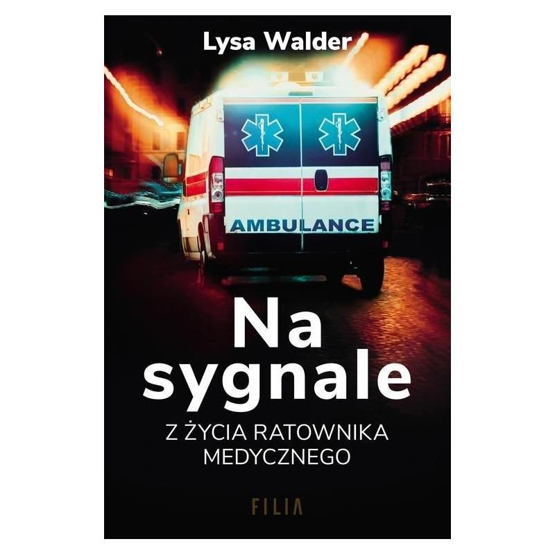 NA SYGNALE Z ŻYCIA RATOWNIKA MEDYCZNEGO Lysa Walder