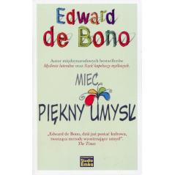 MIEĆ PIĘKNY UMYSŁ De Bono Edward