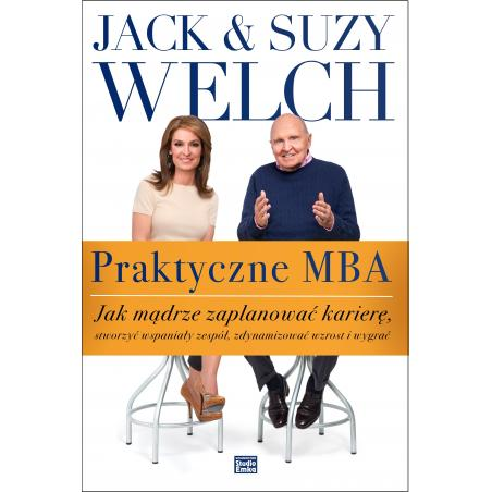 PRAKTYCZNE MBA JAK MĄDRZE ZAPLANOWAĆ KARIERĘ Jack Welch, Suzy Welch