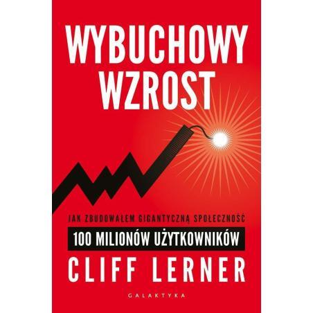 WYBUCHOWY WZROST JAK ZBUDOWAŁEM GIGANTYCZNĄ SPOŁECZNOŚĆ 100 MILIONÓW UŻYTKOWNIKÓW Lerner Clif