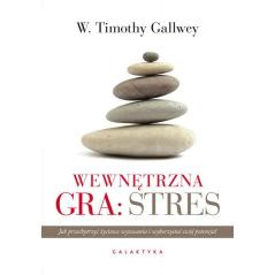 WEWNĘTRZNA GRA: STRES W. Timothy Gallwey