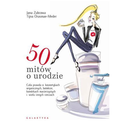 50 MITÓW O URODZIE Jana Zubcowa, Tijna Orasmae-Meder