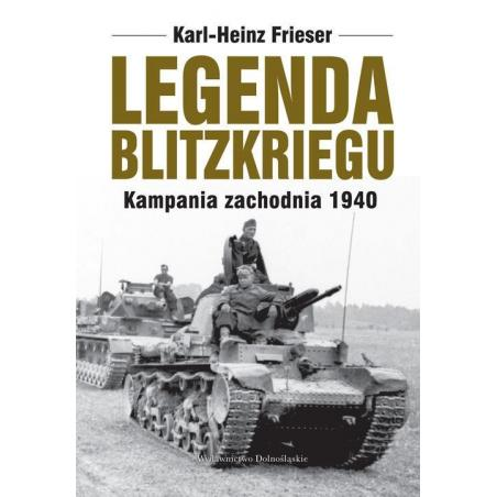 LEGENDA BLITZKRIEGU. KAMPANIA ZACHODNIA 1940 Frieser Karl-heinz