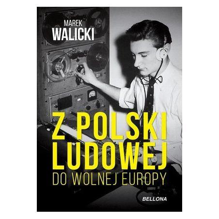 Z POLSKI LUDOWEJ DO WOLNEJ EUROPY Marek Walicki