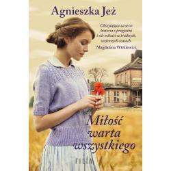 MIŁOŚĆ WARTA WSZYSTKIEGO Agnieszka Jeż
