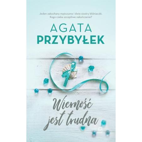 WIERNOŚĆ JEST TRUDNA Agata Przybyłek