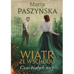 WIATR ZE WSCHODU CZAS BIAŁYCH NOCY Maria Paszyńska