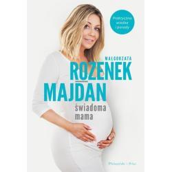 ŚWIADOMA MAMA Małgorzata Rozenek-Majdan