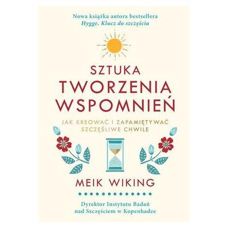 SZTUKA TWORZENIA WSPOMNIEŃ Meik Wiking