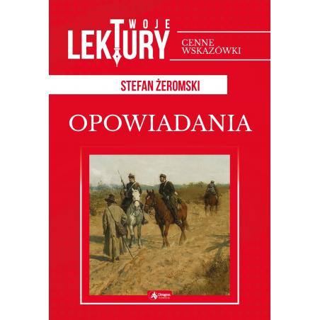 OPOWIADANIA TWOJE LEKTURY Stefan Żeromski