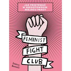 FEMINIST FIGHT CLUB JAK PRZETRWAĆ W SEKSISTOWSKIM MIEJSCU PRACY Bennett Jessica