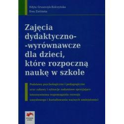 ZAJĘCIA DYDAKTYCZNO WYRÓWNAWCZE DLA DZIECI, KTÓRE ROZPOCZNĄ NAUKĘ W SZKOLE. Edyta Gruszczyk-Kolczyńska, Ewa Zielińska