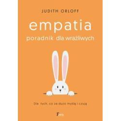 EMPATIA PORADNIK DLA WRAŻLIWYCH Judith Orloff