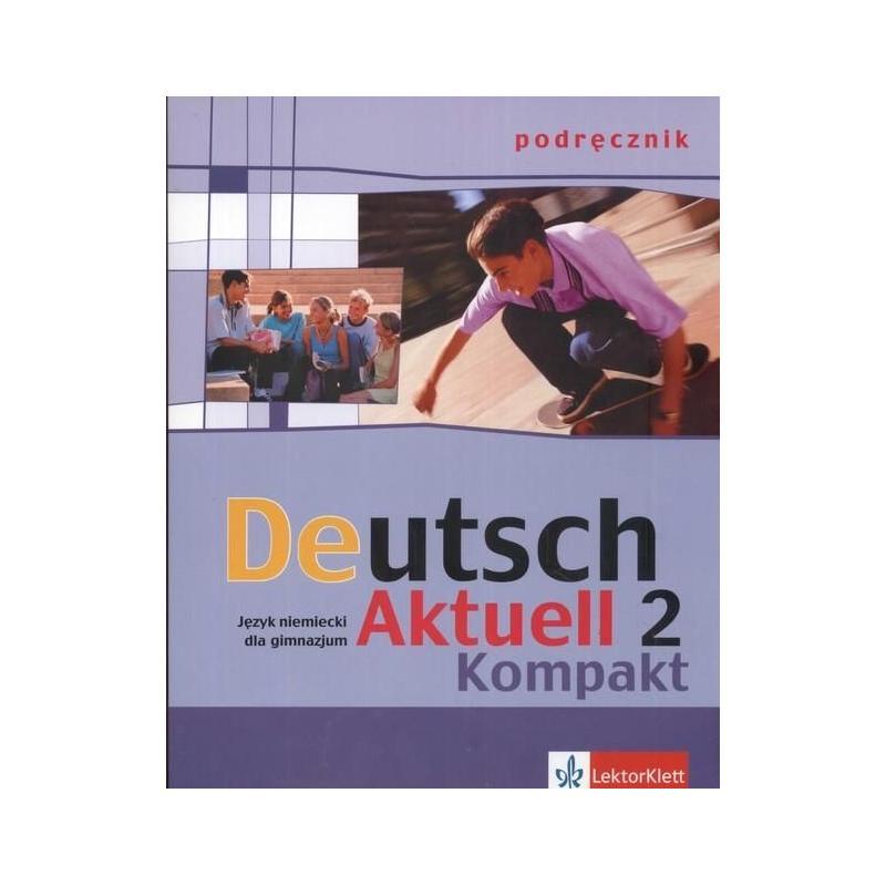 DEUTSCH AKTUELL 2 KOMPAKT. PODRĘCZNIK +CD. JĘZYK NIEMIECKI Renata Rybarczyk