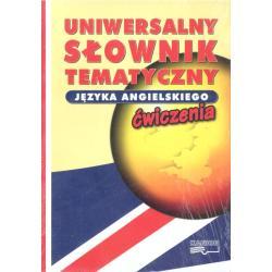 UNIWERSALNY SŁOWNIK TEMATYCZNY JĘZYKA ANGIELSKIEGO /ĆWICZENIA.