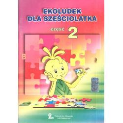 EKOLUDEK DLA SZEŚCIOLATKA, CZĘŚĆ 2. Monika Rościszewska-Woźniak