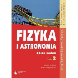 FIZYKA I ASTRONOMIA 2.  ZBIÓR ZADAŃ LICEUM, TECHNIKUM. POZIOM PODSTAWOWY I ROZSZERZONY. Marcin Kozielski, Ryszard Siegoczyński