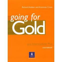 GOING FOR GOLD PRE-INTERMEDIATE PLUS. PODRĘCZNIK. POZIOM ŚREDNIOZAAWANSOWANY. Richard Acklam, Araminta Crace, Sally Burgess