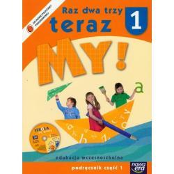RAZ DWA TRZY TERAZ MY! PODRĘCZNIK CZ.1 +CD. EDUKACJA WCZESNOSZKOLNA.