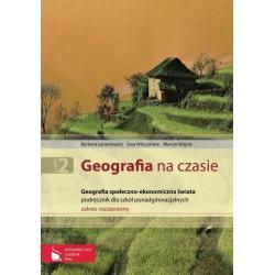 GEOGRAFIA NA CZASIE.  PODRĘCZNIK. LICEUM, TECHNIKUM. ZAKRES ROZSZERZONY GEOGRAFIA NA CZASIE. Barbara Lenartowicz