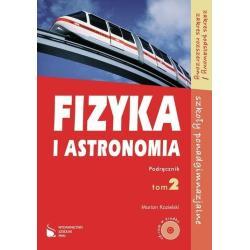 FIZYKA I ASTRONOMIA. PODRĘCZNIK 2 +CD. LICEUM, TECHNIKUM.ZAKRES PODSTAWOWY I ROZSZERZONY. Marian Kozielski