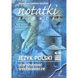 NOTATKI Z LEKCJI. JĘZYK POLSKI. STAROŻYTNOŚĆ, ŚREDNIOWIECZE. Stanisław Czesław Kurdziel
