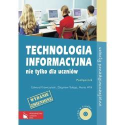 TECHNOLOGIA INFORMACYJNA NIE TYLKO DLA UCZNIÓW. PODRĘCZNIK +CD.  LICEUM, TECHNIKUM. Edward Krawczyński