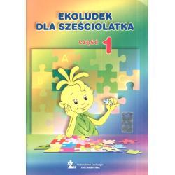 EKOLUDEK DLA SZEŚCIOLATKA. CZĘŚĆ1. EDUKACJA WCZESNOSZKOLNA. Monika Rościszewska-Woźniak