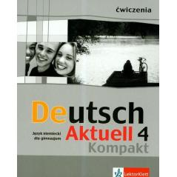 DEUTSCH AKTUELL KOMPAKT 4.  ĆWICZENIA. JĘZYK NIEMIECKI. Renata Rybarczyk, Monika Schmidt, Wolfgang Kraft