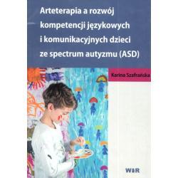 ARTETERAPIA A ROZWÓJ KOMPETENCJI JĘZYKOWCY I KOMUNIKACYJNYCH DZIECI ZE SPECTRU,M AUTYZMY (ASD). Karina Szafrańska