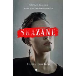 SKAZANE HISTORIE PRAWDZIWE Katarzyna Borowska