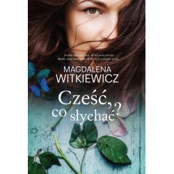 CZEŚĆ, CO SŁYCHAĆ ? Magdalena Witkiewicz