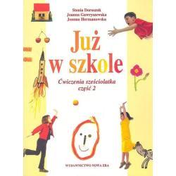 JUŻ W SZKOLE. ĆWICZENIA SZEŚCIOLATKA. CZĘŚĆ 2. Stenia Doroszuk, Joanna Gawryszewska, Joanna Hermanowska