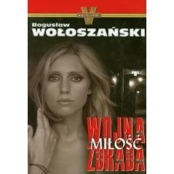 WOJNA MIŁOŚĆ ZDRADA  Bogusław Wołoszański