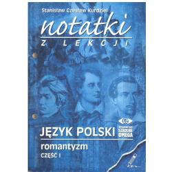 NOTATKI Z LEKCJI. JĘZYK POLSKI. ROMANTYZM CZĘŚĆ1. Stanisław Czesław Kurdziel