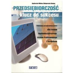 PRZEDSIĘBIORCZOŚĆ- KLUCZ DO SUKCESU. PODRĘCZNIK. LICEUM, TECHNIKUM. Agnieszka Mikina