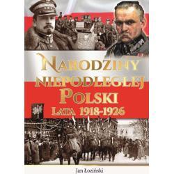 NARODZINY NIEPODLEGŁEJ POLSKI Łoziński Jan
