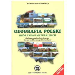 GEOGRAFIA POLSKI. ZBIÓR ZADAŃ MATURALNYCH. LICEUM, TECHNIKUM.  Elżbieta Makos-Makarska