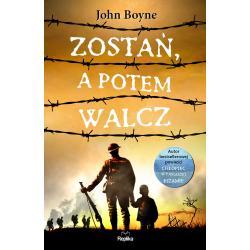 ZOSTAŃ A POTEM WALCZ Boyne John