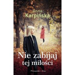 NIE ZABIJAJ TEJ MIŁOŚCI Anna Karpińska
