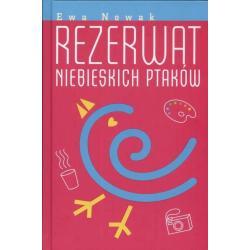 REZERWAT NIEBIESKICH PTAKÓW. Ewa Nowak