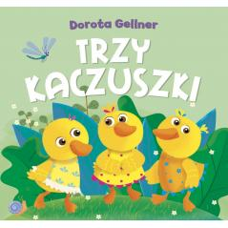 TRZY KACZUSZKI Dorota Gellner