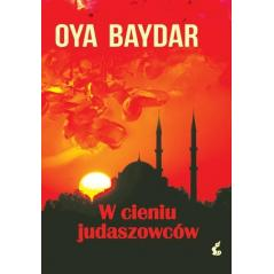 W CIENIU JUDASZOWCÓW. Oya Baydar