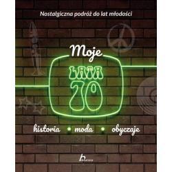 MOJE LATA 70. HISTORIA, MODA, OBYCZAJE.  Jabłoński Janusz