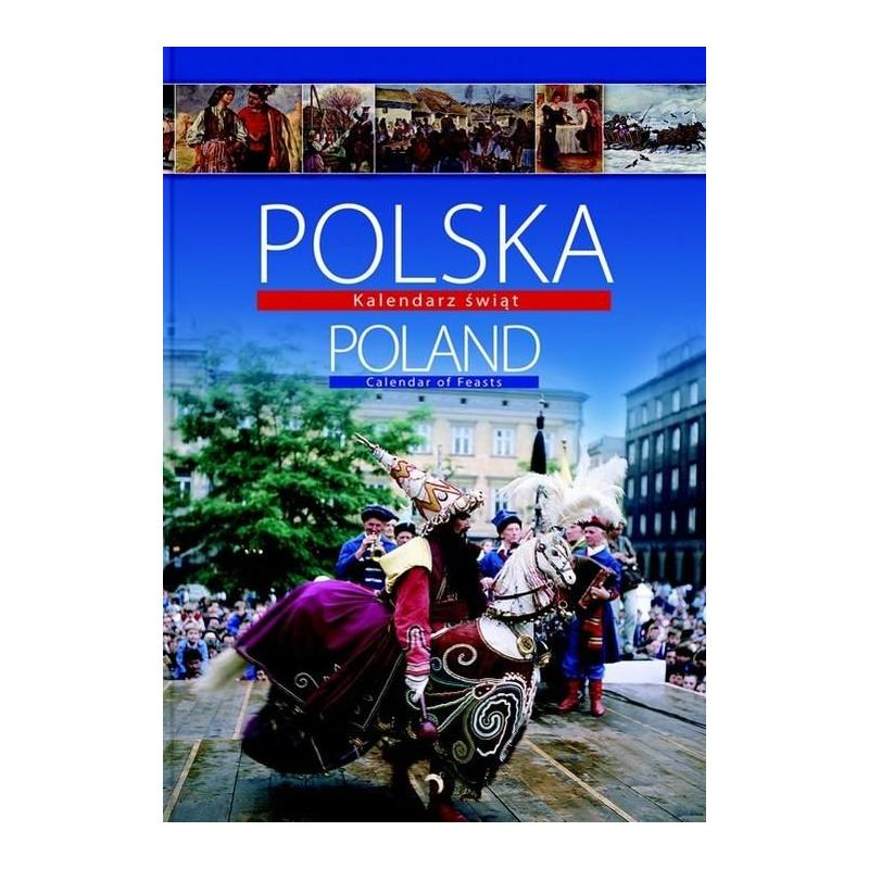 POLSKA POLAND. KALENDARZ ŚWIĄT, ZWYCZAJE I OBRZĘDY DOROCZNE. Barbara Ogrodowska
